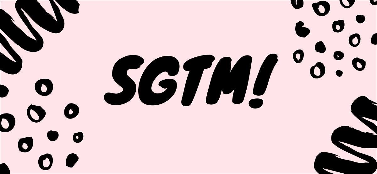 """SGTM""是什么意思,你如何使用它?"