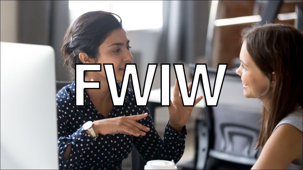 """FWIW""是什么意思,你如何使用它?"